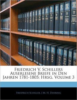 Friedrich V. Schillers Auserlesene Briefe In Den Jahren 1781-1805; Hrsg, Volume 3
