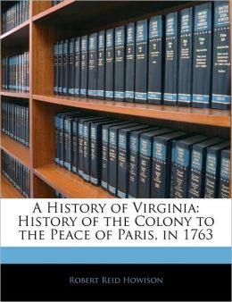 A History of Virginia: History of the Colony to the Peace of Paris, in 1763