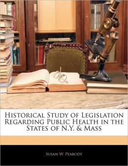 Historical Study Of Legislation Regarding Public Health In The States Of N.Y. & Mass