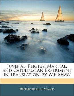 Juvenal, Persius, Martial, And Catullus