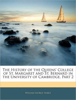 The History Of The Queens' College Of St. Margaret And St. Bernard In The University Of Cambridge, Part 2