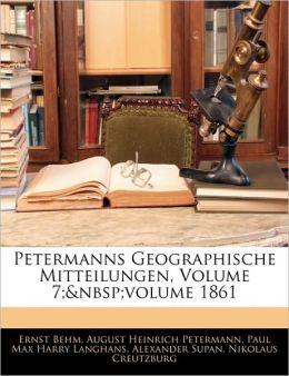 Petermanns Geographische Mitteilungen, Volume 7;&Nbsp;Volume 1861