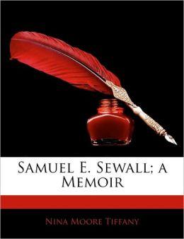 Samuel E. Sewall; A Memoir