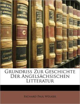 Grundriss Zur Geschichte Der Angels Chsischen Litteratur