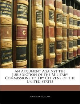 An Argument Against The Jurisdiction Of The Military Commissions To Try Citizens Of The United States