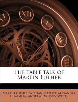 The Table Talk of Martin Luther