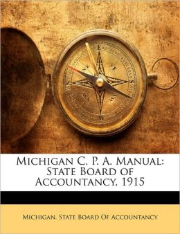 Michigan C. P. A. Manual: State Board of Accountancy, 1915
