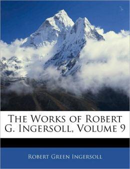 The Works Of Robert G. Ingersoll, Volume 9