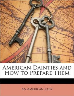 American Dainties and How to Prepare Them
