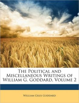The Political And Miscellaneous Writings Of William G. Goddard, Volume 2