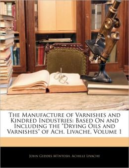 The Manufacture Of Varnishes And Kindred Industries