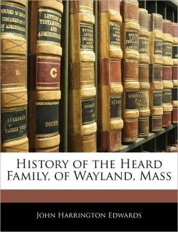 History Of The Heard Family, Of Wayland, Mass