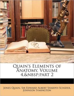 Quain's Elements Of Anatomy, Volume 4,&Nbsp;Part 2