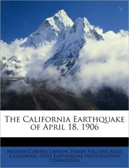 The California Earthquake Of April 18, 1906