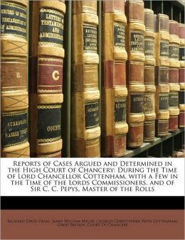 Reports of Cases Argued and Determined in the High Court of Chancery: During the Time of Lord Chancellor Cottenham, with a Few in the Time of the Lord