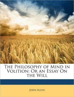 The Philosophy Of Mind In Volition