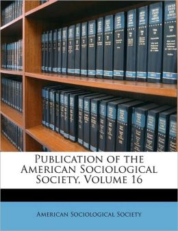 Publication of the American Sociological Society, Volume 16