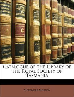 Catalogue of the Library of the Royal Society of Tasmania