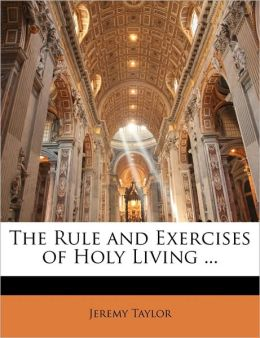 The Rule And Exercises Of Holy Living ...
