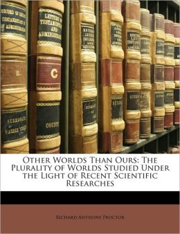 Other Worlds Than Ours: The Plurality of Worlds Studied Under the Light of Recent Scientific Researches