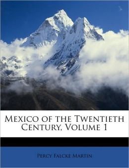 Mexico of the Twentieth Century, Volume 1