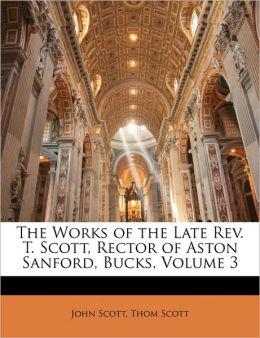 The Works of the Late REV. T. Scott, Rector of Aston Sanford, Bucks, Volume 3