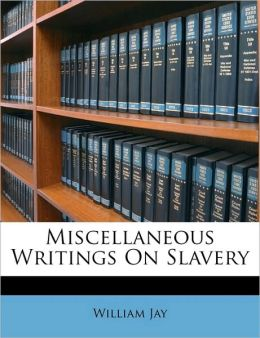 Miscellaneous Writings on Slavery