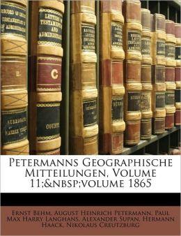 Petermanns Geographische Mitteilungen, Volume 11;volume 1865