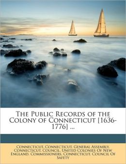 The Public Records of the Colony of Connecticut [1636-1776] ...