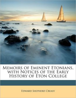 Memoirs of Eminent Etonians, with Notices of the Early History of Eton College