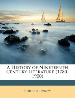 A History of Nineteenth Century Literature (1780-1900)