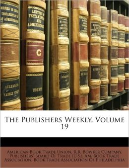 The Publishers Weekly, Volume 19