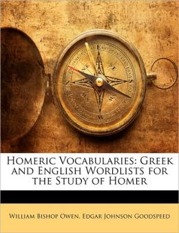 Homeric Vocabularies: Greek and English Wordlists for the Study of Homer