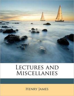 Lectures and Miscellanies