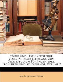 Statik Und Festigkeitslehre: Vollstandiger Lehrgang Zum Selbststudium Fur Ingenieure, Techniker Und Studierende, Volume 2