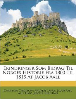 Erindringer Som Bidrag Til Norges Historie Fra 1800 Til 1815 Af Jacob Aall