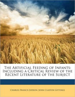 The Artificial Feeding of Infants: Including a Critical Review of the Recent Literature of the Subject