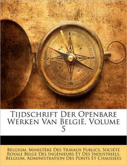 Tijdschrift Der Openbare Werken Van Belgi , Volume 5