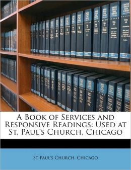 A Book of Services and Responsive Readings: Used at St. Paul's Church, Chicago