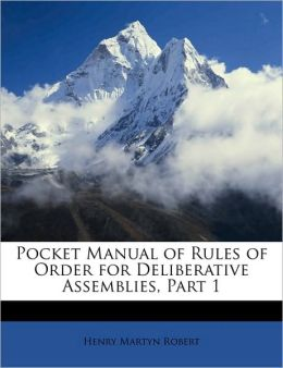 Pocket Manual of Rules of Order for Deliberative Assemblies, Part 1