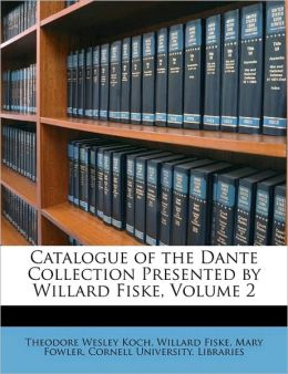 Catalogue of the Dante Collection Presented by Willard Fiske, Volume 2