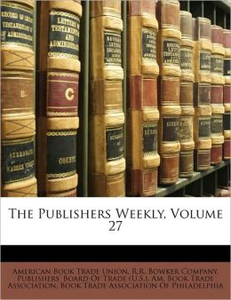 The Publishers Weekly, Volume 27