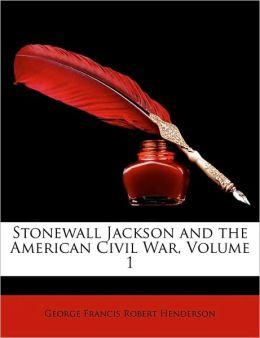 Stonewall Jackson and the American Civil War, Volume 1