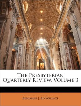 The Presbyterian Quarterly Review, Volume 3