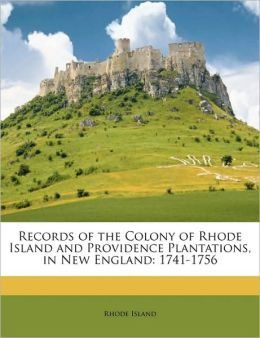 Records of the Colony of Rhode Island and Providence Plantations, in New England: 1741-1756