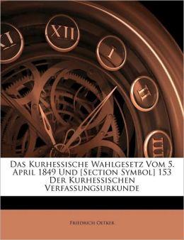 Das Kurhessische Wahlgesetz Vom 5. April 1849 Und [Section Symbol] 153 Der Kurhessischen Verfassungsurkunde