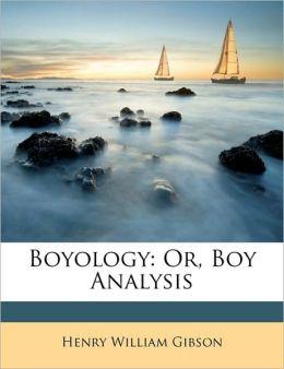 Boyology: Or, Boy Analysis