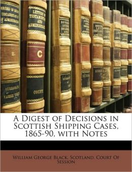 A Digest of Decisions in Scottish Shipping Cases, 1865-90, with Notes