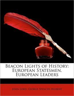 Beacon Lights of History: European Statesmen. European Leaders