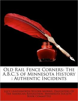 Old Rail Fence Corners: The A.B.C.'s of Minnesota History: Authentic Incidents